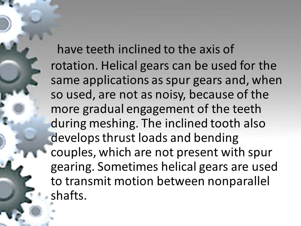 have teeth inclined to the axis of rotation