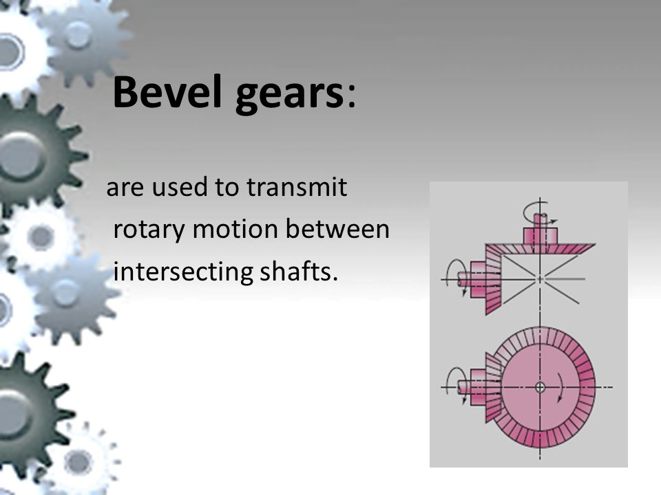 are used to transmit rotary motion between intersecting shafts.