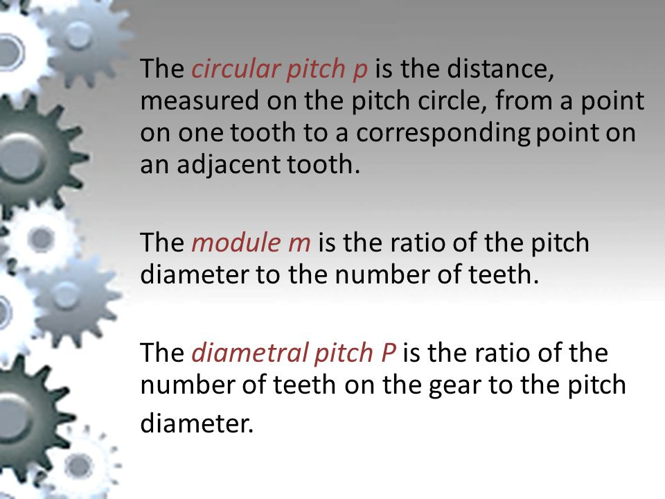 The circular pitch p is the distance, measured on the pitch circle, from a point on one tooth to a corresponding point on an adjacent tooth.