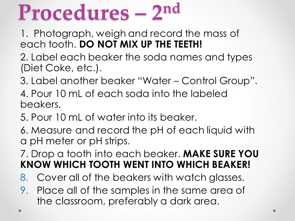 Procedures – 2nd 1. Photograph, weigh and record the mass of each tooth. DO NOT MIX UP THE TEETH!