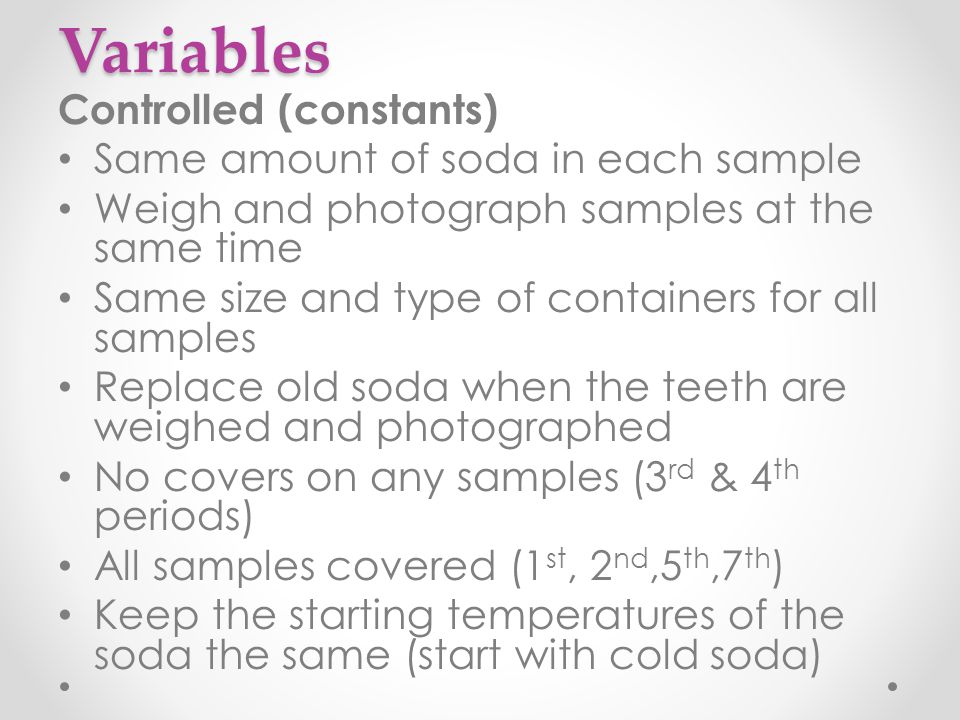 Variables Controlled (constants) Same amount of soda in each sample
