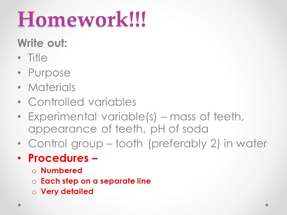 Homework!!! Write out: Title Purpose Materials Controlled variables