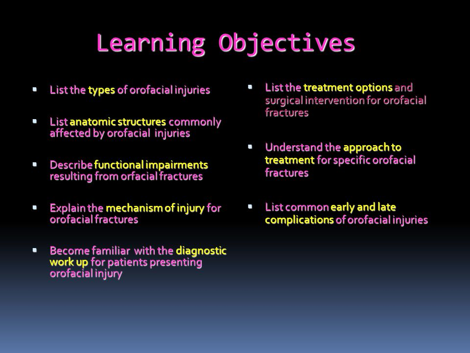 Learning Objectives List the treatment options and surgical intervention for orofacial fractures.