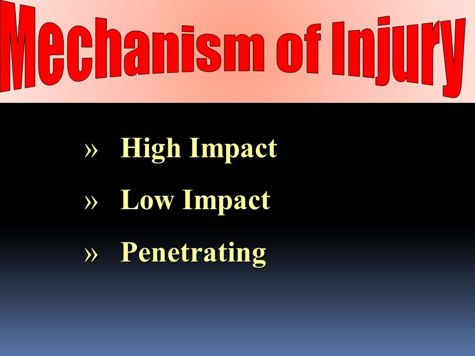 Mechanism of Injury High Impact Low Impact Penetrating