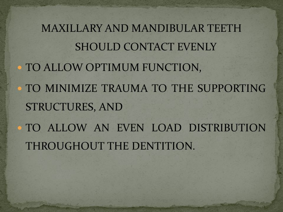 Maxillary and mandibular teeth should contact evenly