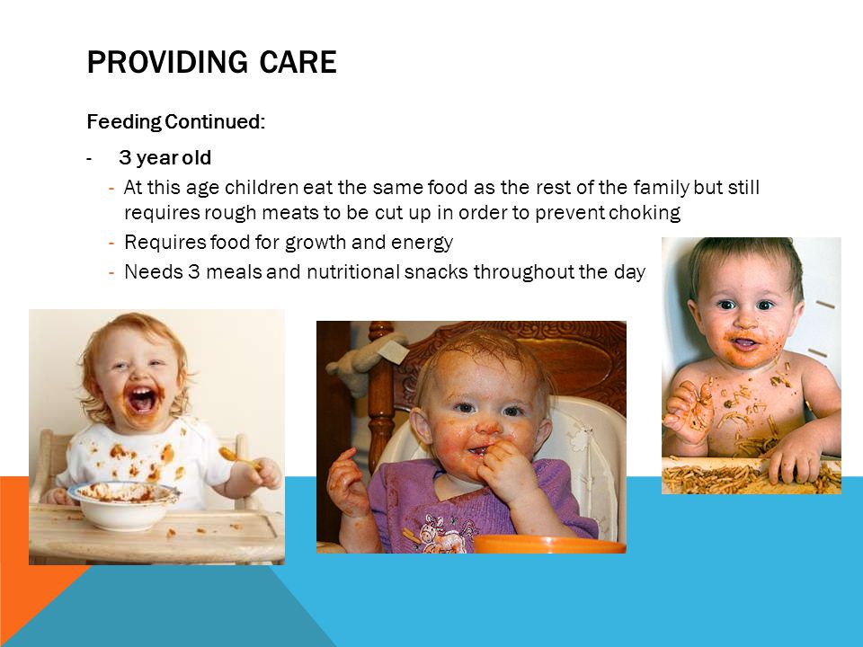 Providing care Feeding Continued: 3 year old