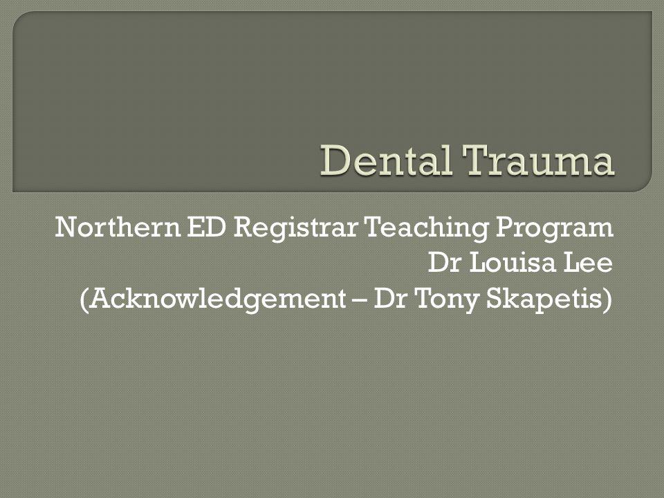 Dental Trauma Northern ED Registrar Teaching Program Dr Louisa Lee