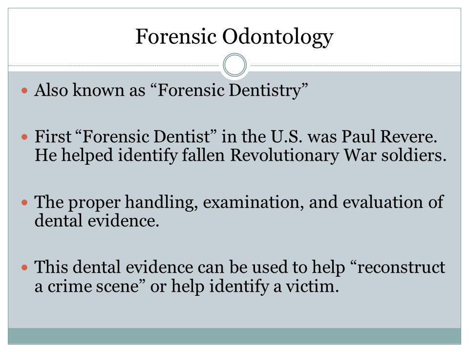 Forensic Odontology Also known as Forensic Dentistry