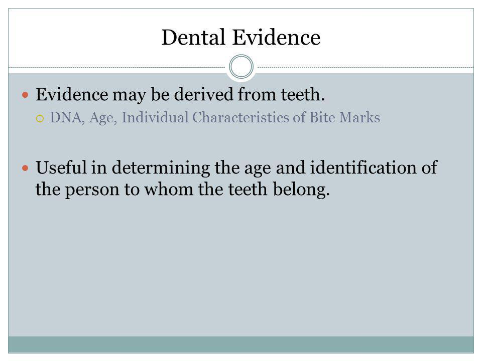Dental Evidence Evidence may be derived from teeth.