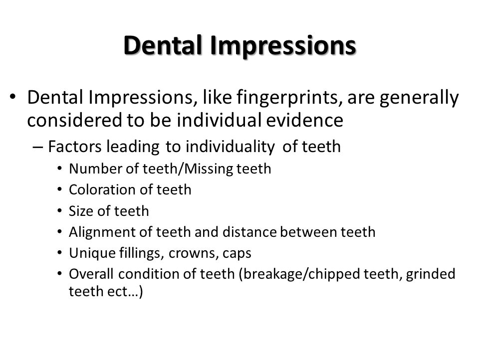 Dental Impressions Dental Impressions, like fingerprints, are generally considered to be individual evidence.