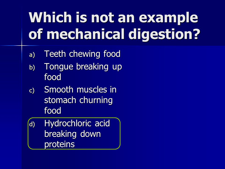 Which is not an example of mechanical digestion