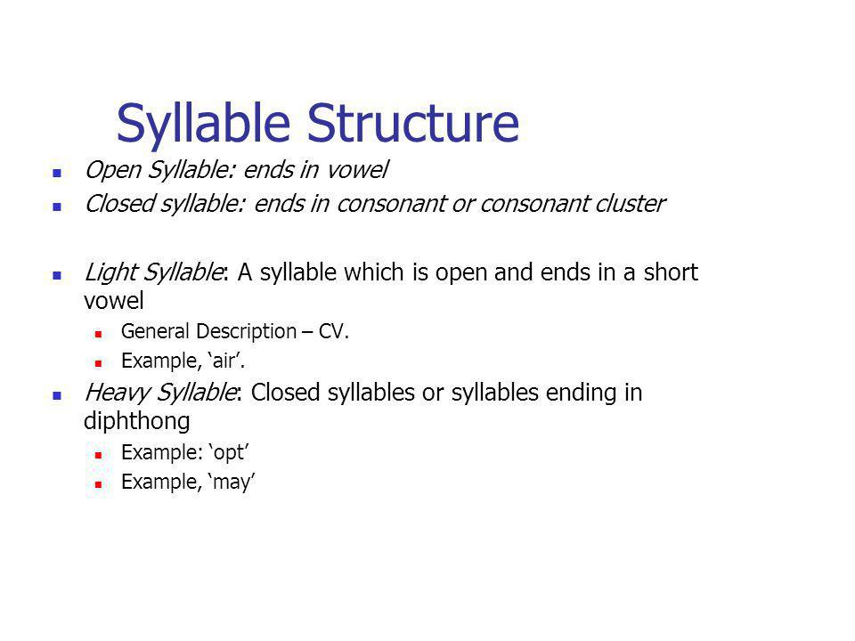 Syllable Structure Open Syllable: ends in vowel