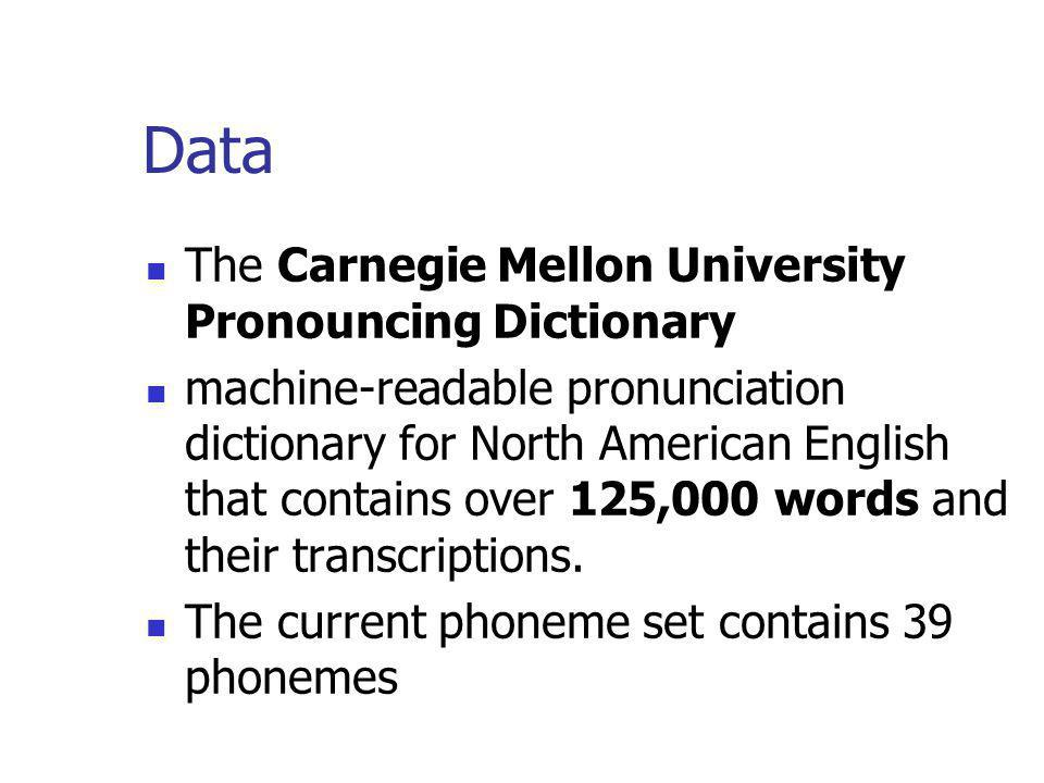 Data The Carnegie Mellon University Pronouncing Dictionary