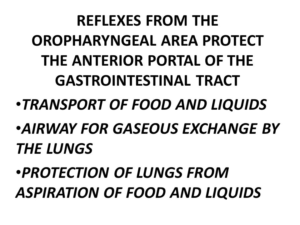 REFLEXES FROM THE OROPHARYNGEAL AREA PROTECT THE ANTERIOR PORTAL OF THE GASTROINTESTINAL TRACT
