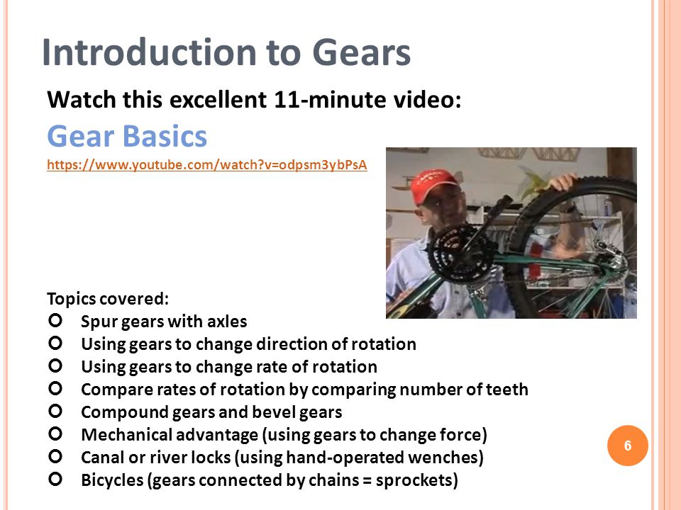 Introduction to Gears Watch this excellent 11-minute video: Gear Basics. https://www.youtube.com/watch v=odpsm3ybPsA.