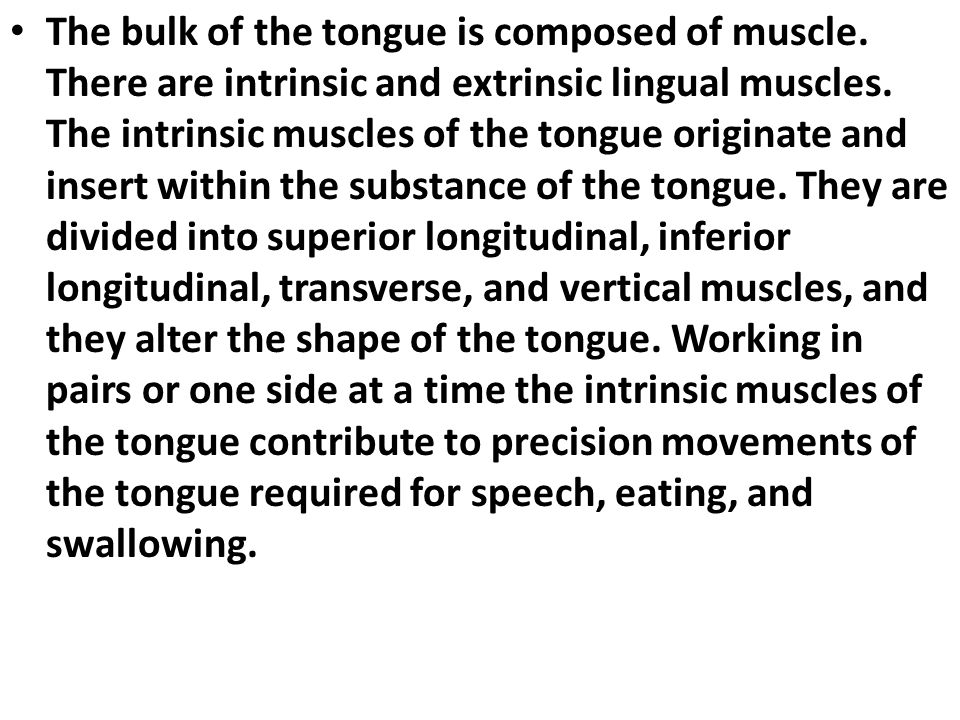 The bulk of the tongue is composed of muscle