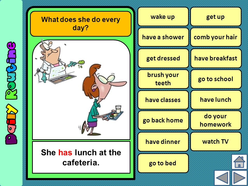 What does she do every day She has lunch at the cafeteria.