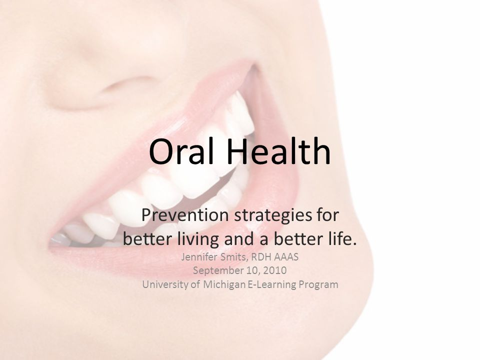 Oral Health Prevention strategies for better living and a better life.