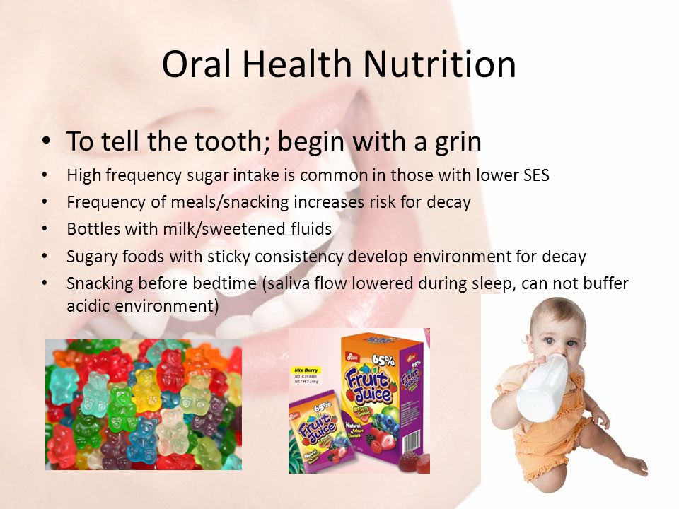 Oral Health Nutrition To tell the tooth; begin with a grin