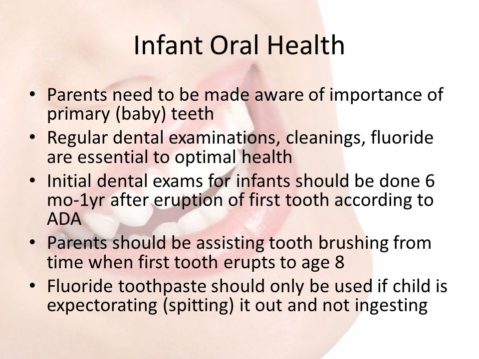 Infant Oral Health Parents need to be made aware of importance of primary (baby) teeth.