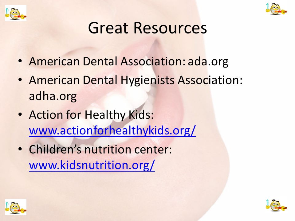 Great Resources American Dental Association: ada.org