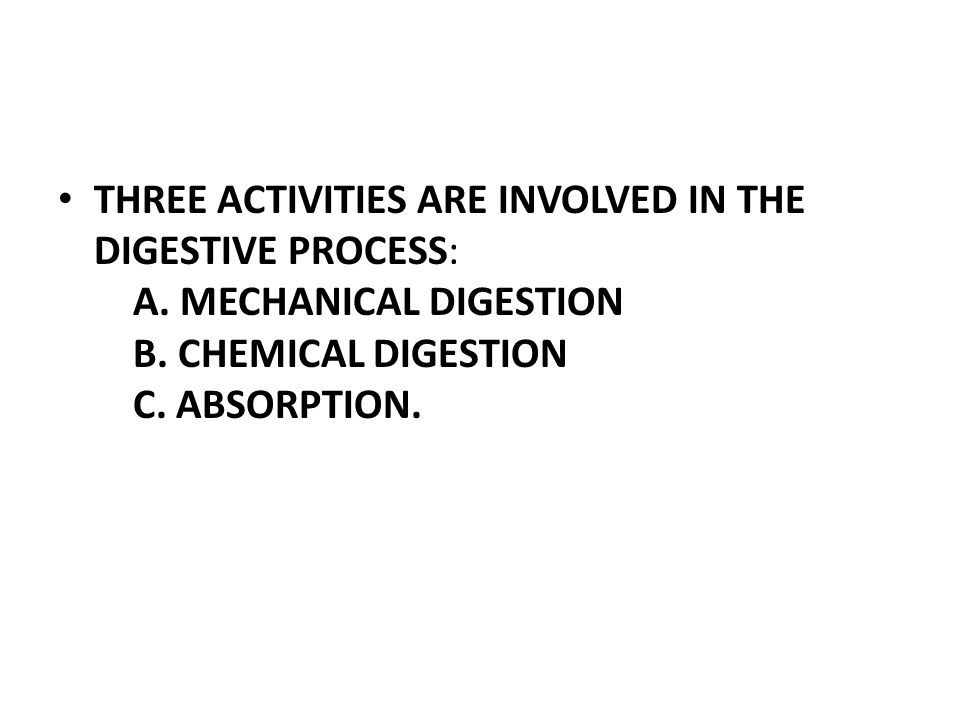 THREE ACTIVITIES ARE INVOLVED IN THE DIGESTIVE PROCESS: A