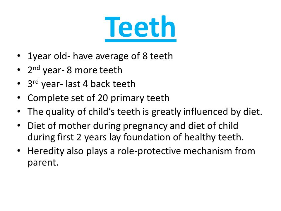 Teeth 1year old- have average of 8 teeth 2nd year- 8 more teeth