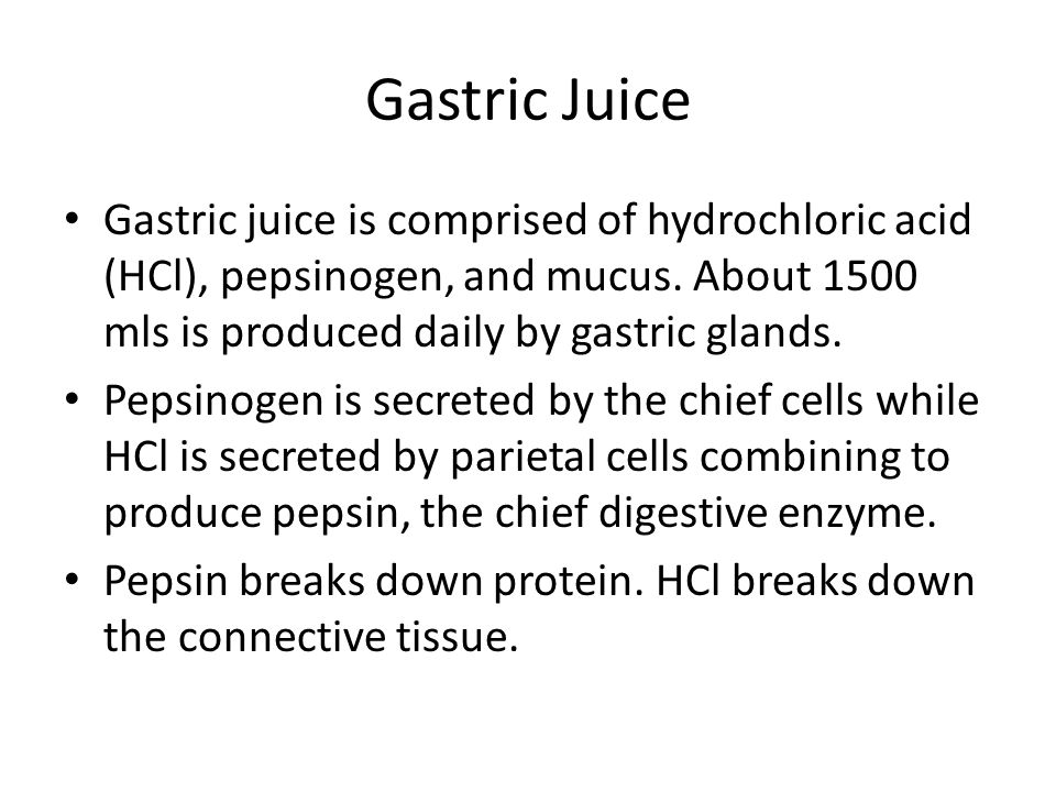 Gastric Juice Gastric juice is comprised of hydrochloric acid (HCl), pepsinogen, and mucus. About 1500 mls is produced daily by gastric glands.