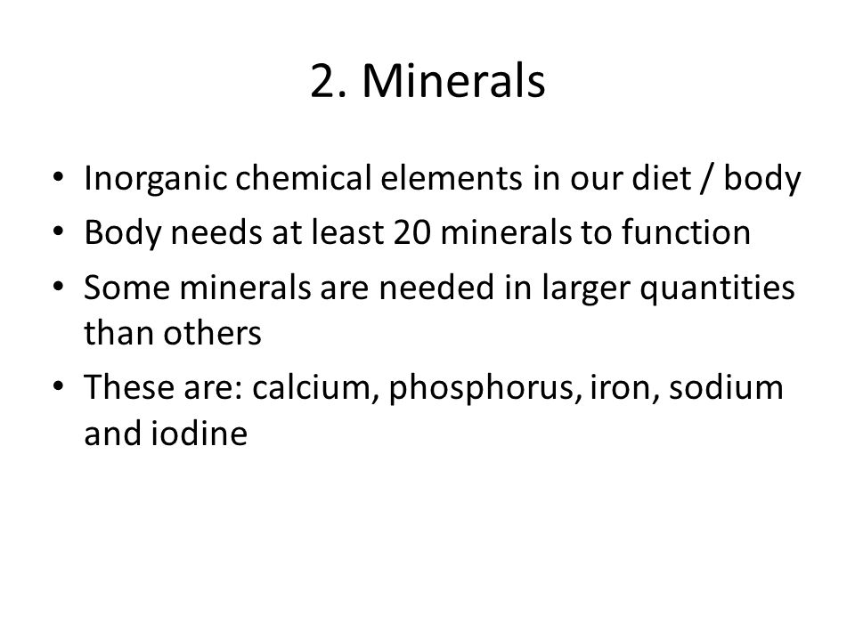2. Minerals Inorganic chemical elements in our diet / body