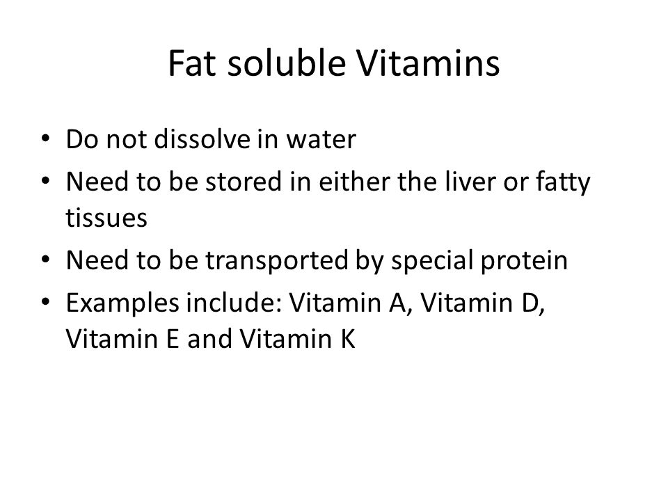 Fat soluble Vitamins Do not dissolve in water