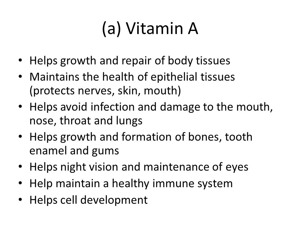 (a) Vitamin A Helps growth and repair of body tissues