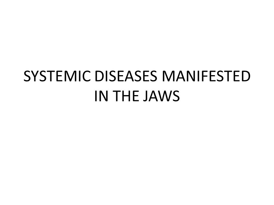 SYSTEMIC DISEASES MANIFESTED IN THE JAWS