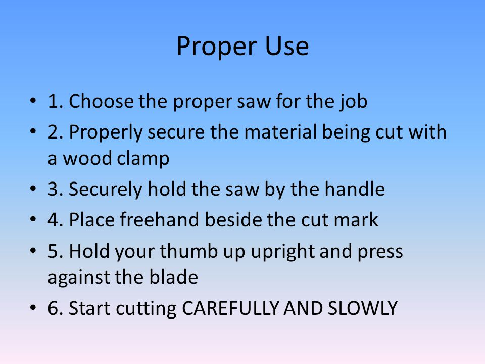 Proper Use 1. Choose the proper saw for the job