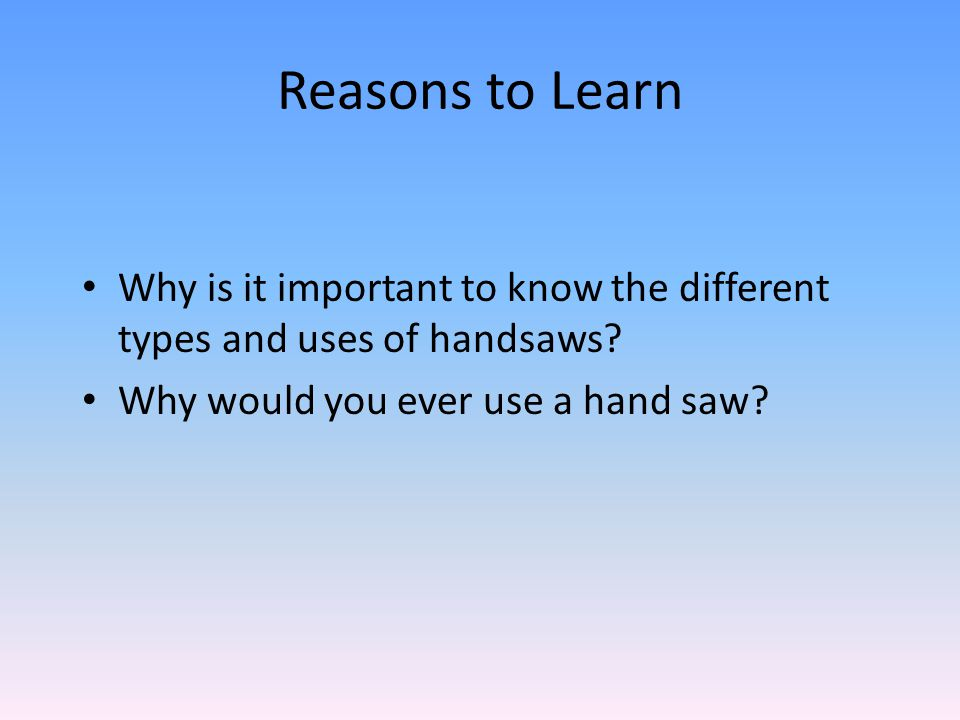 Reasons to Learn Why is it important to know the different types and uses of handsaws.