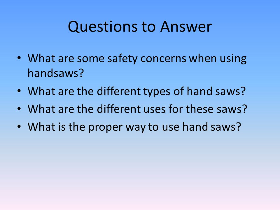 Questions to Answer What are some safety concerns when using handsaws