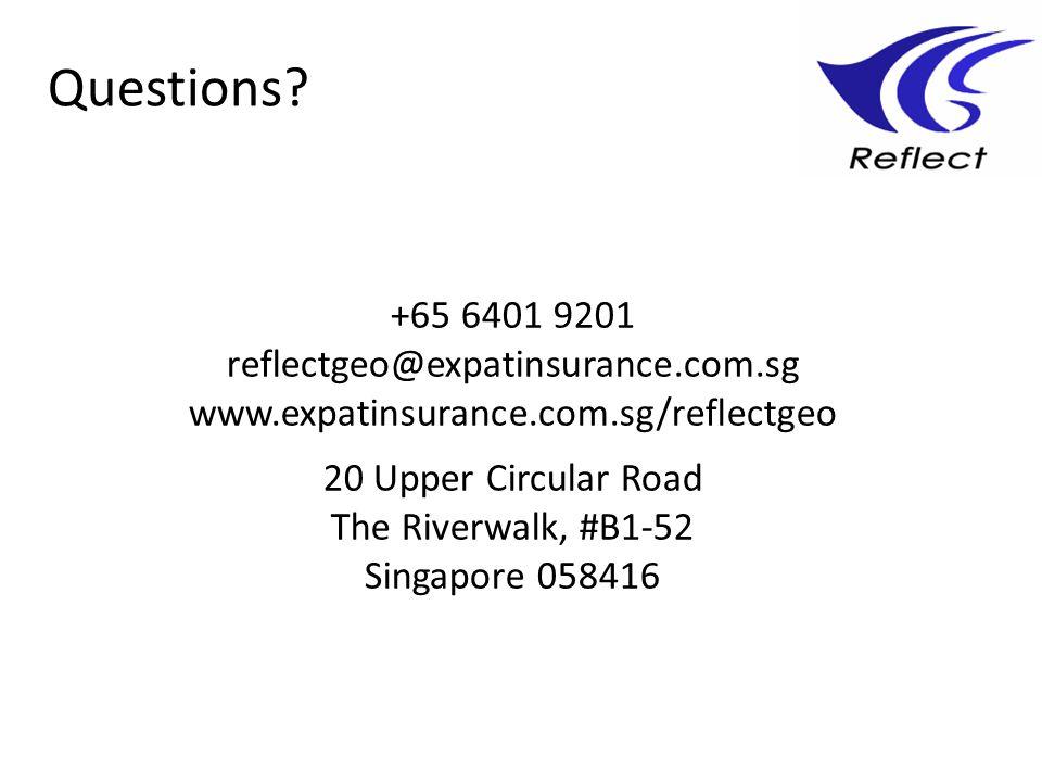 Questions +65 6401 9201 reflectgeo@expatinsurance.com.sg