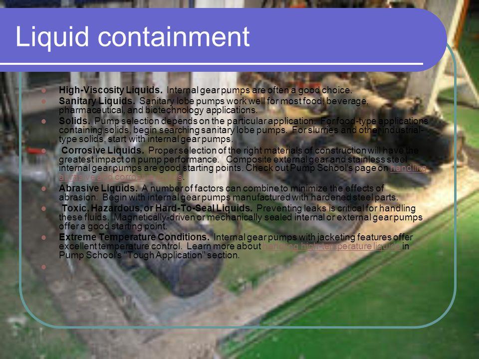 Liquid containment High-Viscosity Liquids. Internal gear pumps are often a good choice.