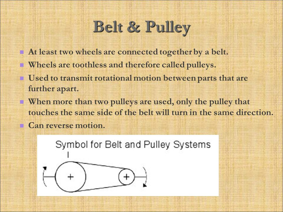Belt & Pulley At least two wheels are connected together by a belt.