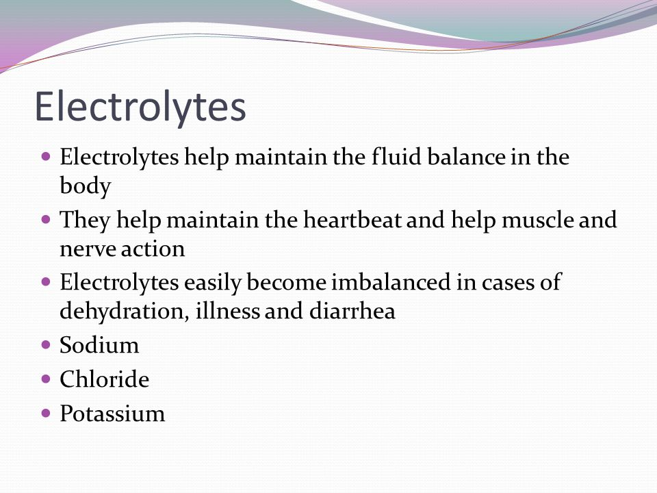 Electrolytes Electrolytes help maintain the fluid balance in the body
