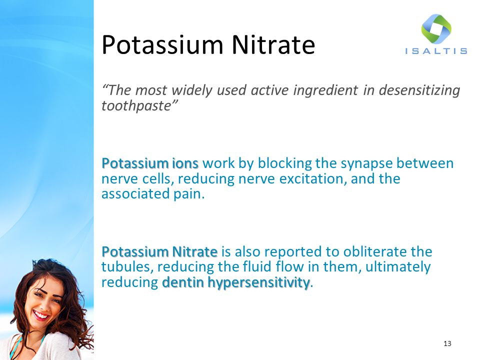Potassium Nitrate The most widely used active ingredient in desensitizing toothpaste
