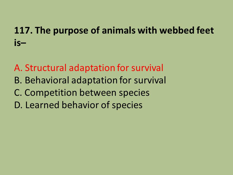 117. The purpose of animals with webbed feet is– A