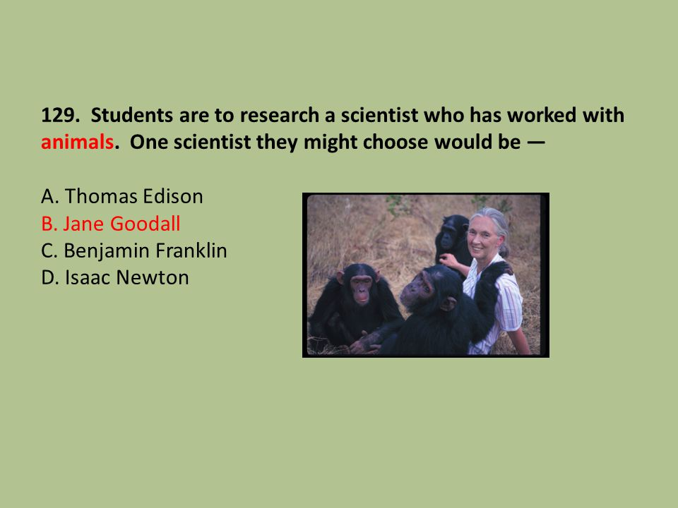 129. Students are to research a scientist who has worked with animals