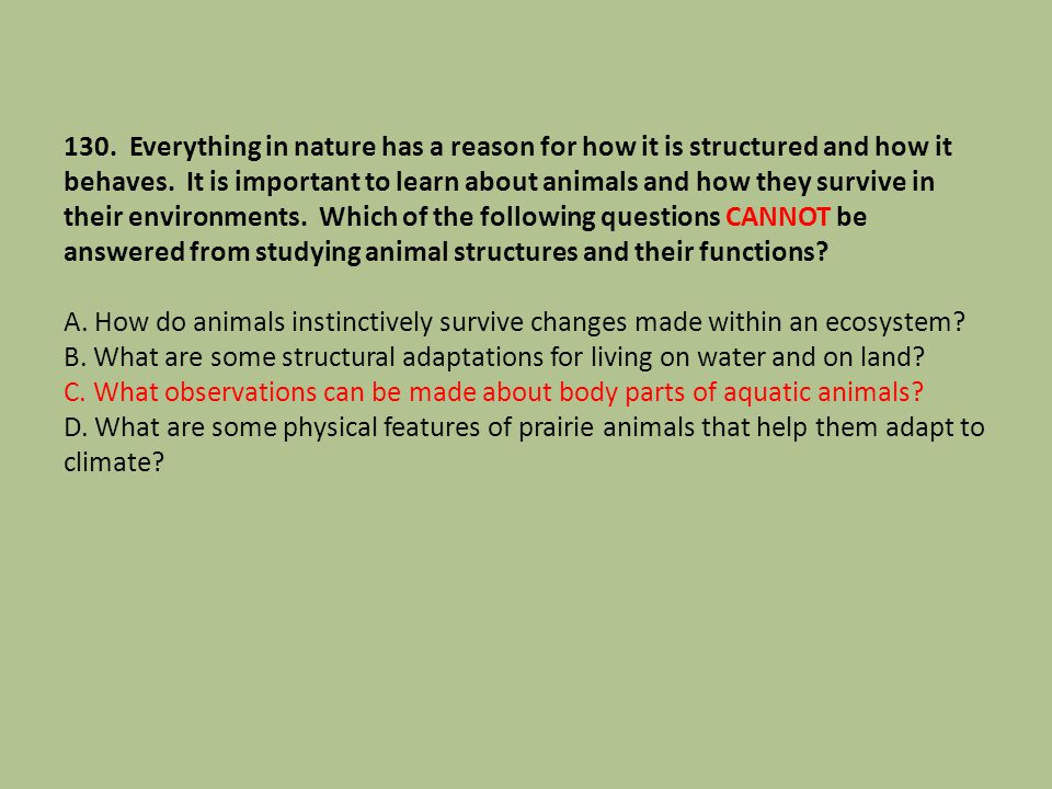 130. Everything in nature has a reason for how it is structured and how it behaves.
