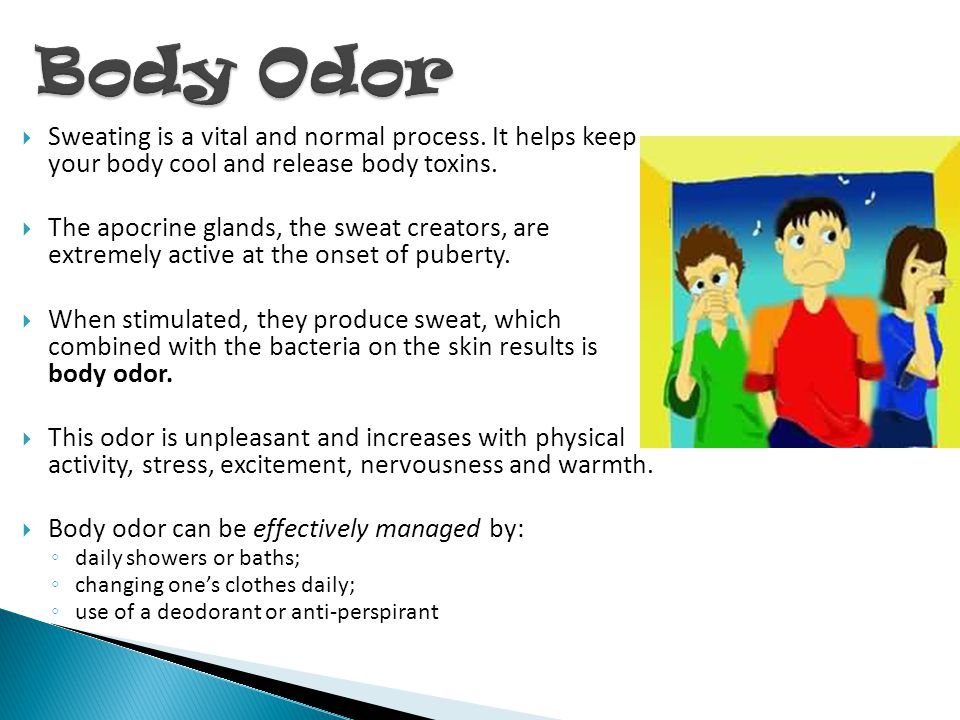 Body Odor Sweating is a vital and normal process. It helps keep your body cool and release body toxins.
