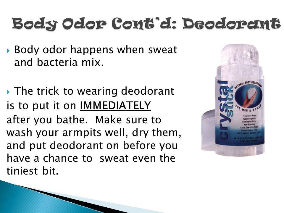 Body Odor Cont'd: Deodorant