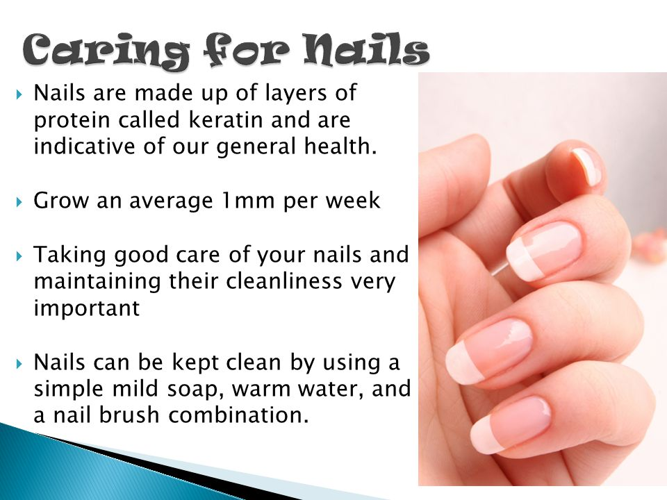 Caring for Nails Nails are made up of layers of protein called keratin and are indicative of our general health.