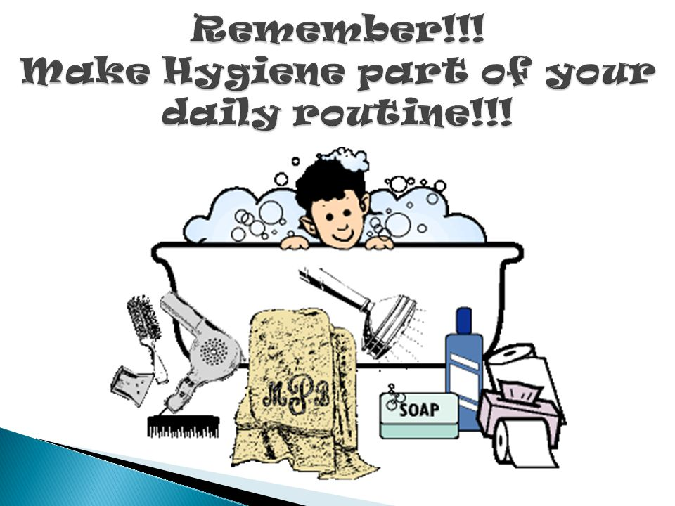 Remember!!! Make Hygiene part of your daily routine!!!
