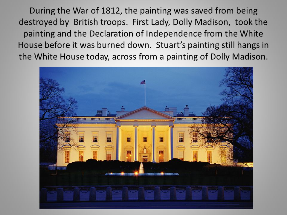 During the War of 1812, the painting was saved from being destroyed by British troops.