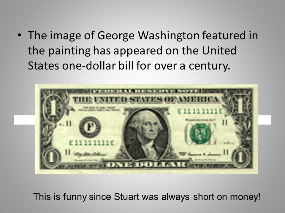 The image of George Washington featured in the painting has appeared on the United States one-dollar bill for over a century.
