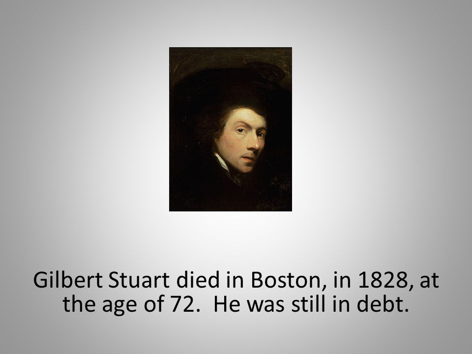 Gilbert Stuart died in Boston, in 1828, at the age of 72